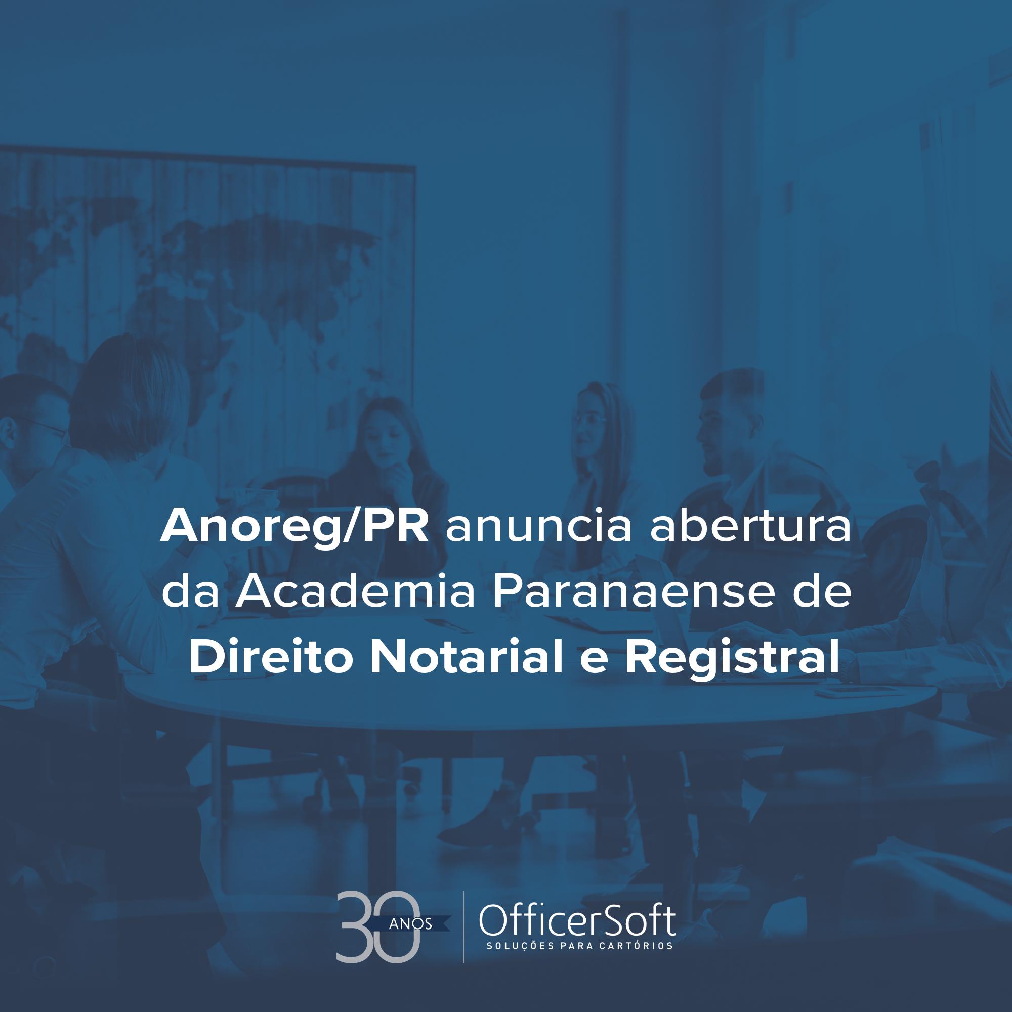 Anoreg/PR anuncia abertura da Academia Paranaense de Direito Notarial e Registral
